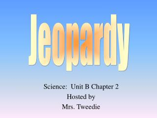 Science:  Unit B Chapter 2 Hosted by Mrs. Tweedie