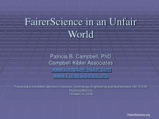 FairerScience in an Unfair World  Patricia B. Campbell, PhD Campbell-Kibler Associates  campbell-kibler FairerScience