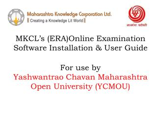 MKCL s ERAOnline Examination Software Installation  User Guide  For use by Yashwantrao Chavan Maharashtra Open Universit