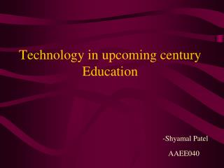 Technology in upcoming century Education