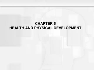 CHAPTER 5 HEALTH AND PHYSICAL DEVELOPMENT