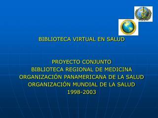 BIBLIOTECA VIRTUAL EN SALUD   PROYECTO CONJUNTO BIBLIOTECA REGIONAL DE MEDICINA   ORGANIZACI N PANAMERICANA DE LA SALUD