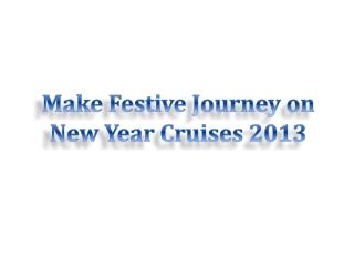 Make Festive Journey on New Year Cruises 2013