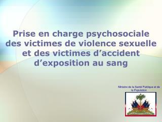 Prise en charge psychosociale  des victimes de violence sexuelle et des victimes d accident d exposition au sang