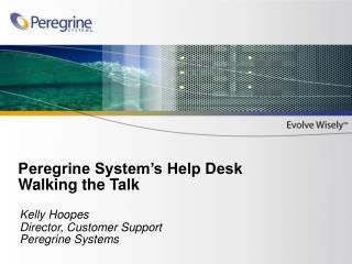 Peregrine System s Help Desk Walking the Talk