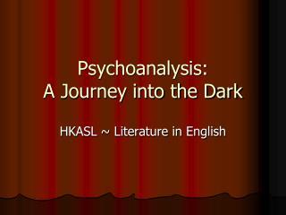 Psychoanalysis: A Journey into the Dark