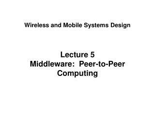 Lecture 5 Middleware:  Peer-to-Peer Computing