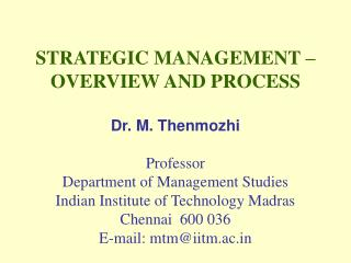 STRATEGIC MANAGEMENT   OVERVIEW AND PROCESS  Dr. M. Thenmozhi  Professor Department of Management Studies Indian Institu