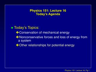 Physics 151: Lecture 16 Today s Agenda