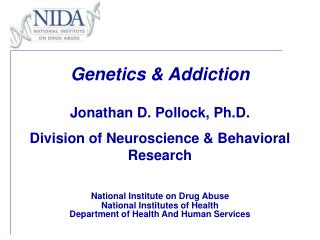 Genetics  Addiction  Jonathan D. Pollock, Ph.D.  Division of Neuroscience  Behavioral Research   National Institute on D
