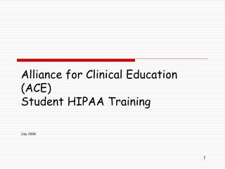 Alliance for Clinical Education ACE Student HIPAA Training   July 2008