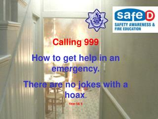 Calling 999 How to get help in an emergency. There are no jokes with a hoax. Year 5 6