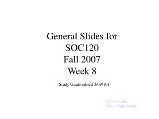 General Slides for SOC120 Fall 2007 Week 8  Study Guide edited 3
