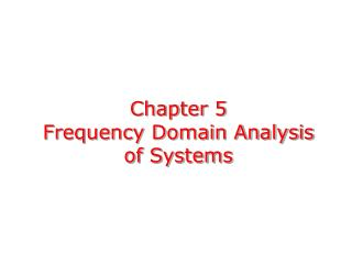 Chapter 5 Frequency Domain Analysis of Systems