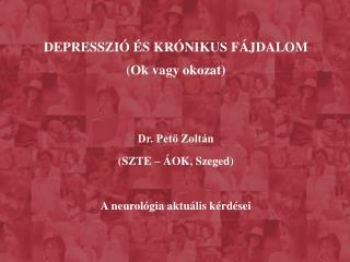 DEPRESSZI   S KR NIKUS F JDALOM Ok vagy okozat     Dr. Peto Zolt n SZTE    OK, Szeged    A neurol gia aktu lis k rd sei