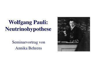 Wolfgang Pauli: Neutrinohypothese