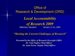 Office of  Research  Development ORD  Local Accountability  of Research 2009  Baltimore, Maryland            January 13-