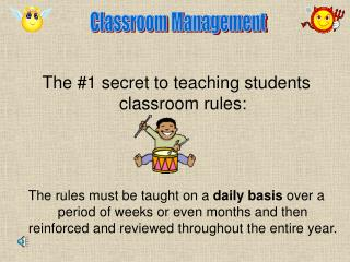 The 1 secret to teaching students classroom rules:         The rules must be taught on a daily basis over a period of we