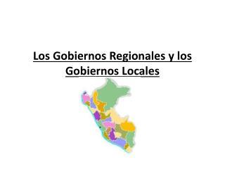 Los Gobiernos Regionales y los Gobiernos Locales
