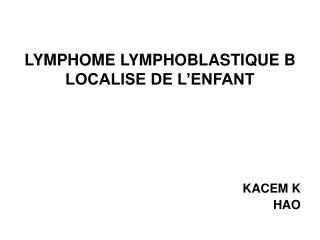 LYMPHOME LYMPHOBLASTIQUE B LOCALISE DE L ENFANT