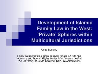 Development of Islamic  Family Law in the West:   Private  Spheres within Multicultural Jurisdictions