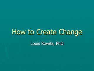 How to Create Change