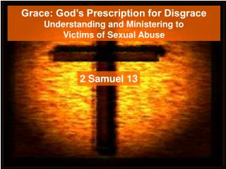 Grace: God s Prescription for Disgrace Understanding and Ministering to  Victims of Sexual Abuse