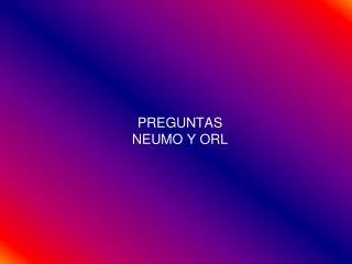 PREGUNTAS NEUMO Y ORL