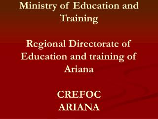 Ministry of Education and Training  Regional Directorate of Education and training of Ariana  CREFOC ARIANA