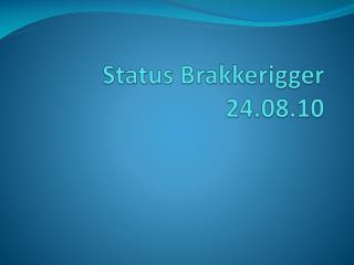 Status Brakkerigger 24.08.10