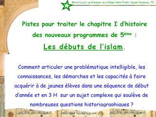 Pistes pour traiter le chapitre I d histoire des nouveaux programmes de 5 me : Les d buts de l islam.