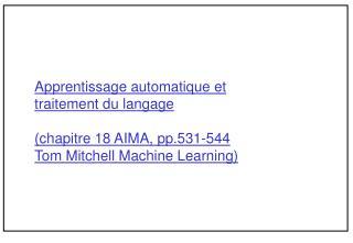 Apprentissage automatique et traitement du langage  chapitre 18 AIMA, pp.531-544 Tom Mitchell Machine Learning