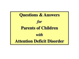Questions  Answers  for  Parents of Children  with  Attention Deficit Disorder