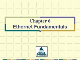 Chapter 6 Ethernet Fundamentals