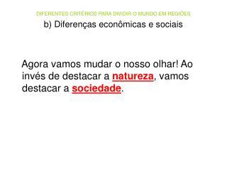 DIFERENTES CRIT RIOS PARA DIVIDIR O MUNDO EM REGI ES  b Diferen as econ micas e sociais