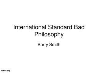 International Standard Bad Philosophy