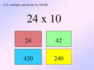 L.O. multiply and divide by 10