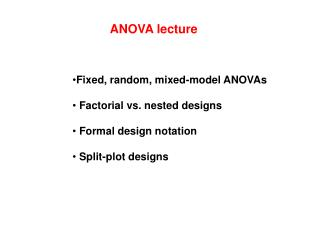Fixed, random, mixed-model ANOVAs   Factorial vs. nested designs   Formal design notation   Split-plot designs