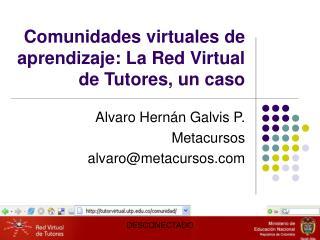 Comunidades virtuales de aprendizaje: La Red Virtual de Tutores, un caso