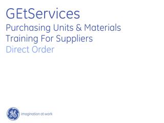 GEtServices  Purchasing Units  Materials Training For Suppliers  Direct Order