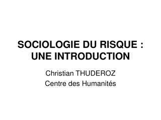 SOCIOLOGIE DU RISQUE : UNE INTRODUCTION