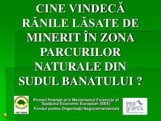 CINE VINDECA RANILE LASATE DE MINERIT  N ZONA PARCURILOR NATURALE DIN SUDUL BANATULUI