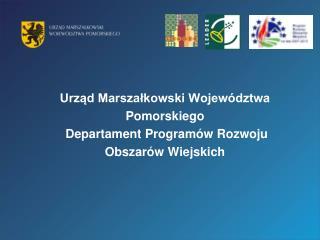 Urzad Marszalkowski Wojew dztwa Pomorskiego  Departament Program w Rozwoju Obszar w Wiejskich