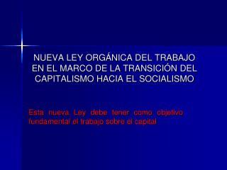 NUEVA LEY ORG NICA DEL TRABAJO EN EL MARCO DE LA TRANSICI N DEL CAPITALISMO HACIA EL SOCIALISMO
