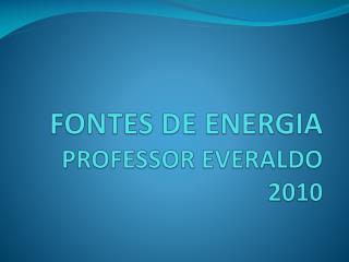 FONTES DE ENERGIA PROFESSOR EVERALDO 2010