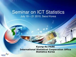 Seminar on ICT Statistics July 19   21 2010, Seoul Korea