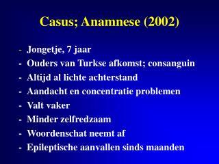 Casus; Anamnese 2002