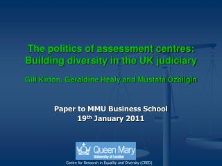 The politics of assessment centres: Building diversity in the UK judiciary  Gill Kirton, Geraldine Healy and Mustafa Ozb