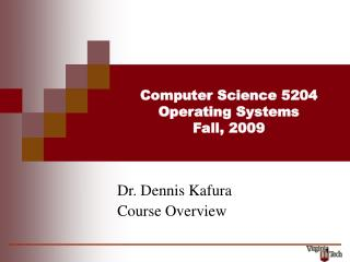 Computer Science 5204 Operating Systems Fall, 2009