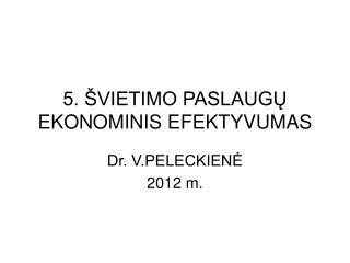 5.  VIETIMO PASLAUGU EKONOMINIS EFEKTYVUMAS